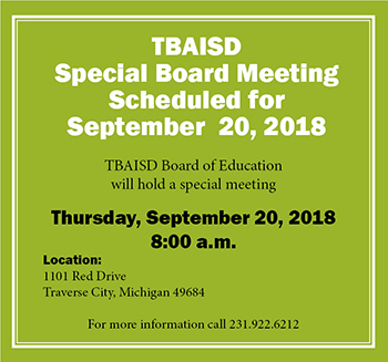 TBAISD Special Board Meeting Scheduled for September 20, 2018 at 8:00 a.m. Location: 1101 Red Drive, Traverse City, MI 49684. Please call 231-922-6212 for more information.