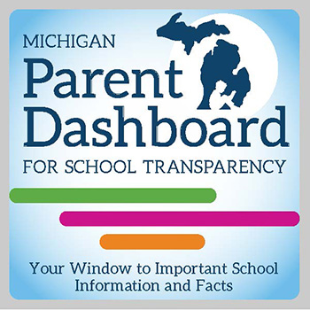 Michigan Parent Dashboard for school transparency. Your window to important school information and facts.